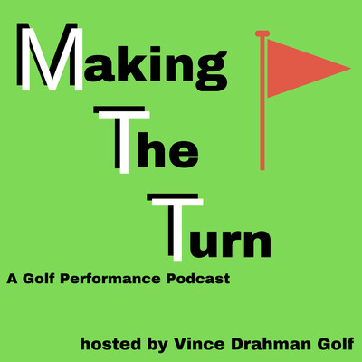 Making The Turn: A Golf Performance Podcast