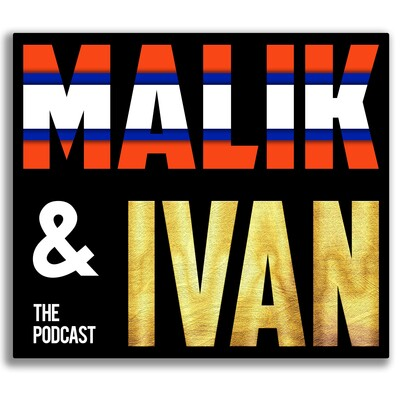 Malik & Ivan: The Podcast