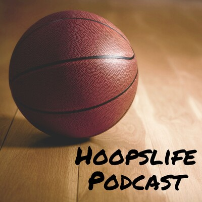 Hoops Life: Basketball Podcast