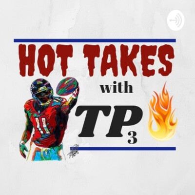 Hot Takes With TP3