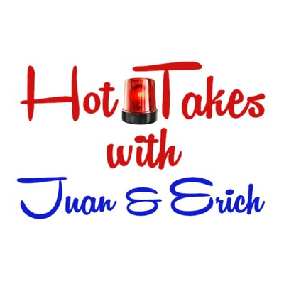 Hot Takes- With Juan & Erich
