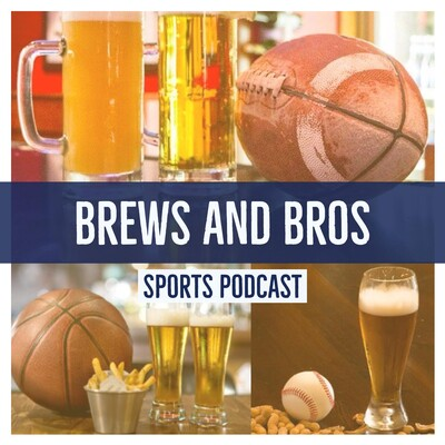 Brews and Bros Sports Podcast