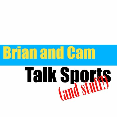Brian and Cam Talk Sports (and stuff!)