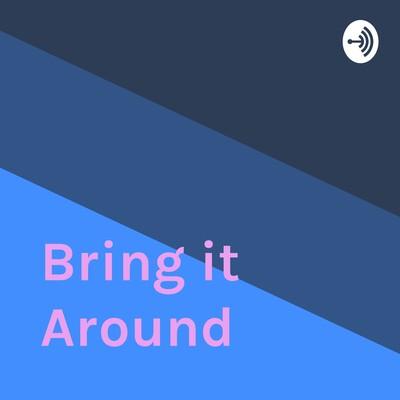Bring it Around