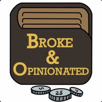 Broke and Opinionated