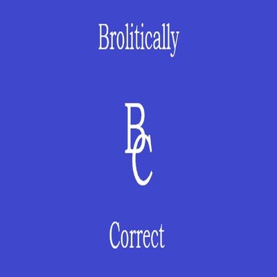 Brolitically Correct