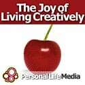 Joy of Living Creatively: Tapping Your Innovation and Imagination