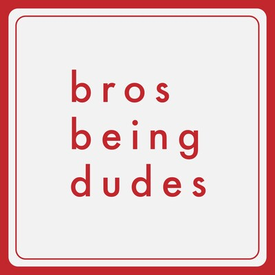 Bros Being Dudes Podcast