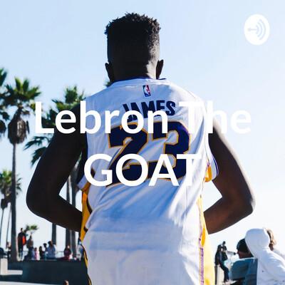 Lebron The GOAT