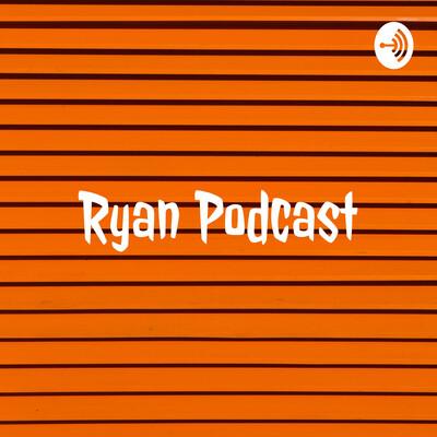 Ryan Podcast