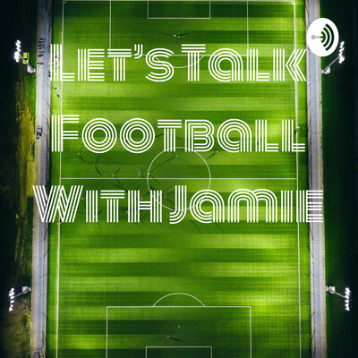 Let's Talk Football With Jamie