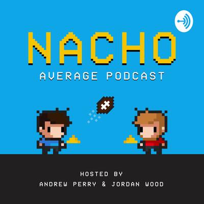 Nacho Average Podcast