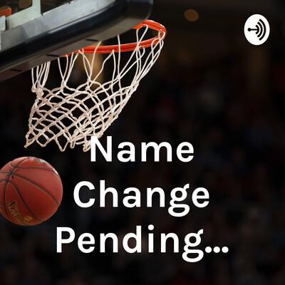 Name Change Pending...