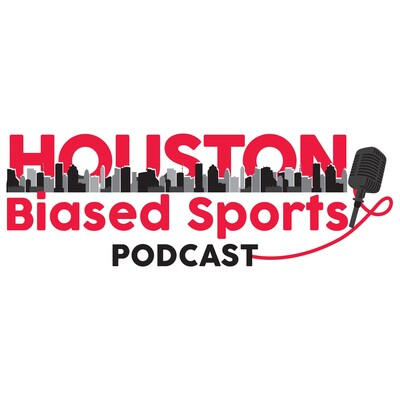 Houston Biased Sports Podcast