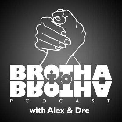 Brotha To Brotha with Alex & Dre