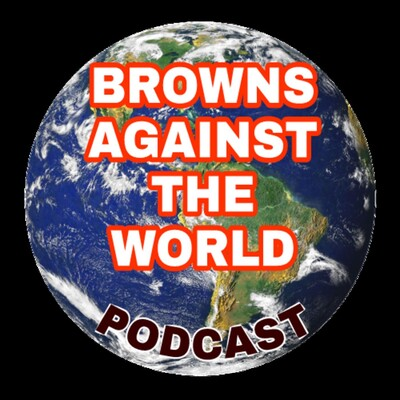 Browns Against The World Podcast