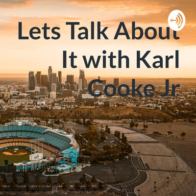 Lets Talk About It with Karl Cooke Jr