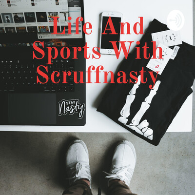 Life And Sports With Scruffnasty