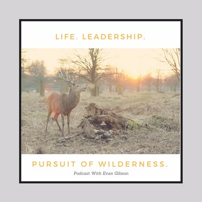 Life, Leadership and the Pursuit of Wilderness
