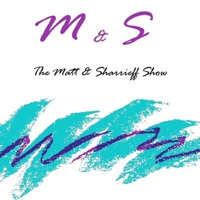 Matt & Sharrieff Show