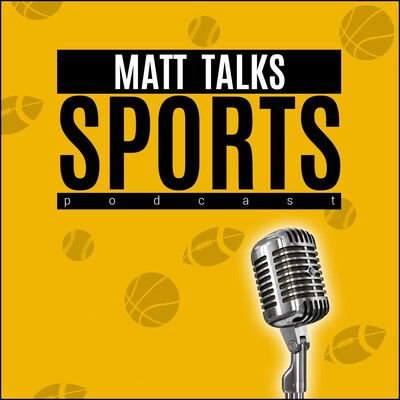 Matt Talks Sports