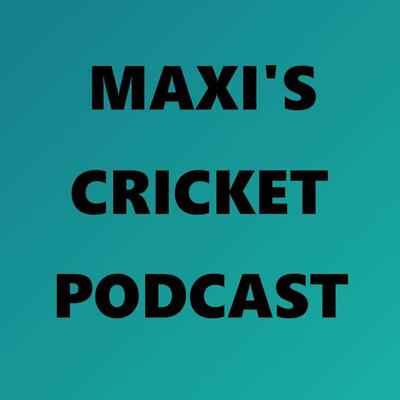 Maxi's Cricket Podcast