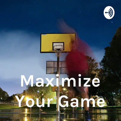 Maximize Your Game