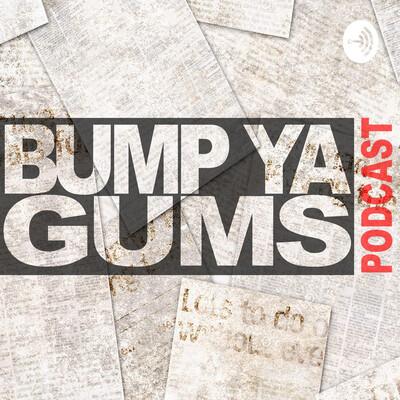 Bump Ya Gums
