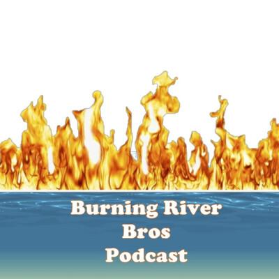 Burning River Bros Podcast