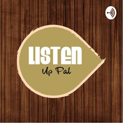 Listen Up Pal! Podcast