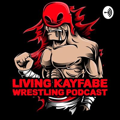 Living Kayfabe Podcast