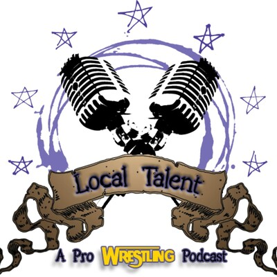 Local Talent: A Pro Wrestling Podcast
