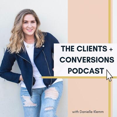 Clients + Conversions Podcast with Danielle Klemm