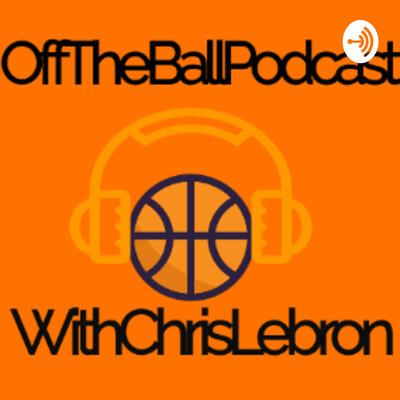 Off the Ball Podcast with Chris Lebron