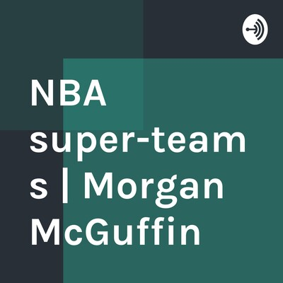 NBA super-teams | Morgan McGuffin