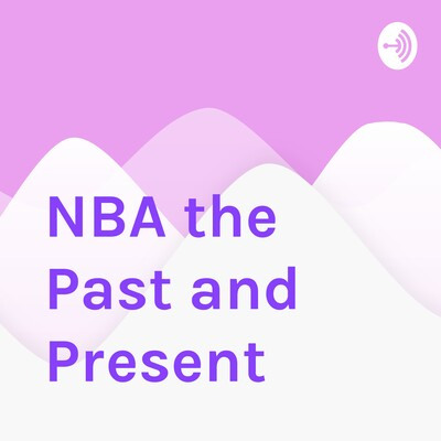 NBA the Past and Present