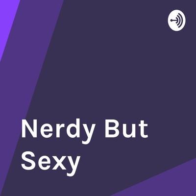 Nerdy But Sexy