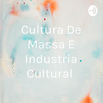 Cultura De Massa E Industria Cultural