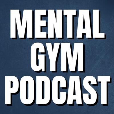 Mental Gym Podcast