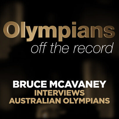 Olympians off the record: Bruce McAvaney interviews Australian Olympians Podcast