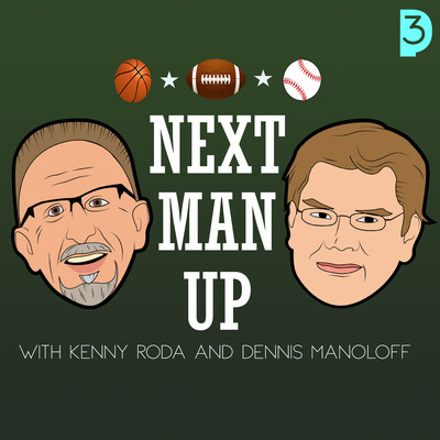 Next Man Up with Kenny Roda and Dennis Manoloff