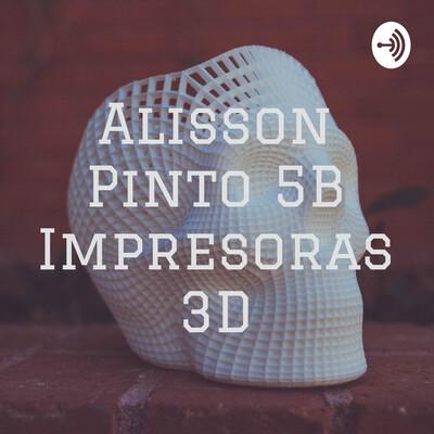Alisson Pinto 5B Impresoras 3D