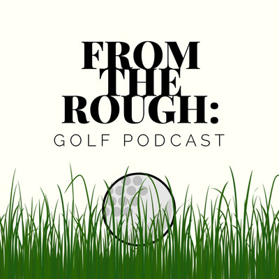 From The Rough: Golf Podcast
