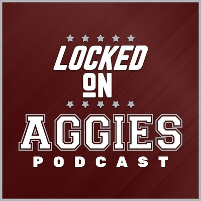 Locked On Aggies - Daily Podcast On Texas A&M Aggies Football & Basketball