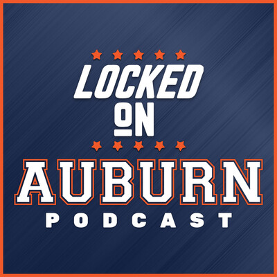 Locked On Auburn - Daily Podcast On Auburn Tigers Football & Basketball