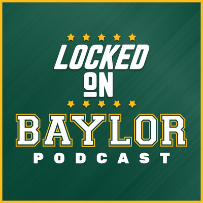 Locked On Baylor - Daily Podcast On Baylor Bears Football & Basketball