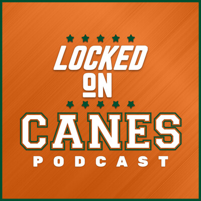 Locked On Canes - Daily Podcast On Miami Hurricanes Football & Basketball