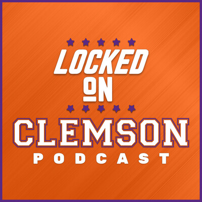 Locked On Clemson - Daily Podcast On Clemson Tigers Football & Basketball