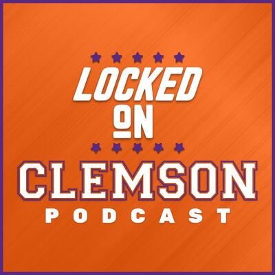 Locked On Clemson - Daily Podcast On Clemson Tigers Football & Basketball