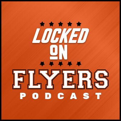 Locked On Flyers - Daily Podcast On The Philadelphia Flyers